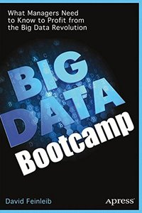 Big Data Bootcamp: What Managers Need to Know to Profit from the Big Data Revolution-cover