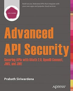 Advanced API Security: Securing APIs with OAuth 2.0, OpenID Connect, JWS, and JWE-cover