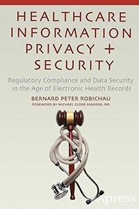 Healthcare Information Privacy and Security: Regulatory Compliance and Data Security in the Age of Electronic Health Records-cover
