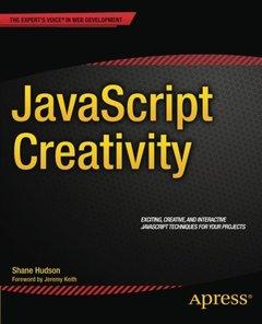 JavaScript Creativity: Exploring the Modern Capabilities of JavaScript and HTML5-cover