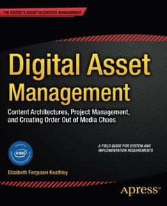 Digital Asset Management: Content Architectures, Project Management, and Creating Order out of Media Chaos-cover