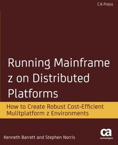 Running Mainframe z on Distributed Platforms: How to Create Robust Cost-Efficient Multiplatform z Environments-cover