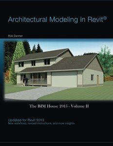 Architectural Modeling in Revit®: The BIM House 2015 (Volume 2)-cover