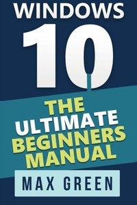 Windows 10: The Ultimate Beginners Manual-cover