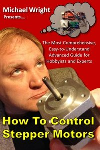 How to Control Stepper Motors: The Most Comprehensive, Easy-to-Understand Advanced Guide for Hobbyists and Experts-cover