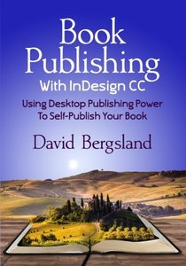 Book Publishing With InDesign CC: Using Desktop Publishing Power To Self-Publish Your Book-cover
