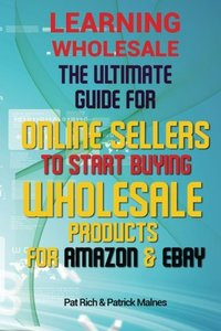 Learning Wholesale: The Ultimate Guide For Online Sellers To Start Buying Wholesale Products For Amazon & Ebay-cover