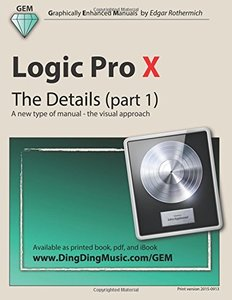 Logic Pro X - The Details (part 1): A new type of manual - the visual approach (Volume 1)-cover