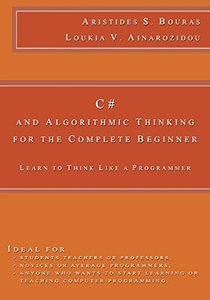 C# and Algorithmic Thinking for the Complete Beginner: Learn to Think Like a Programmer-cover