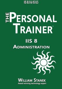 IIS 8 Administration: The Personal Trainer for IIS 8.0 and IIS 8.5-cover