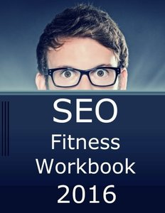 SEO Fitness Workbook, 2016 Edition: The Seven Steps to Search Engine Optimization Success on Google-cover