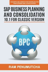SAP Business Planning and Consolidation 10.1 for Classic Version: Concepts and Step by Step Configuration for Planning and Consolidation-cover