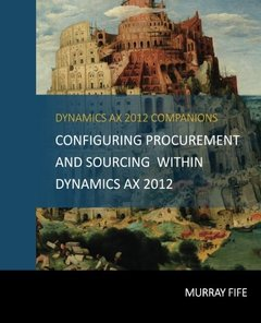 Configuring Procurement and Sourcing within Dynamics AX 2012 (Dynamics AX 2012 Barebones Configuration Guides) (Volume 9)-cover