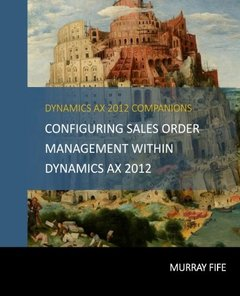 Configuring Sales Order Management Within Dynamics AX 2012 (Dynamics AX 2012 Barebones Configuration Guides) (Volume 10)-cover