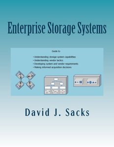 Enterprise Storage Systems: Guide to understanding storage system capabilities, understanding vendor tactics, developing system and vendor requirements, and making informed acquisition decisions