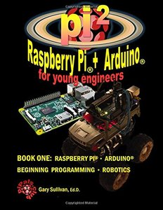 Pi2 Raspberry Pi + Arduino for Young Engineers: Programming and Beginning Robotics (Pi Squared: Raspberry Pi + Arduino for the Young Engineer) (Volume 1)-cover