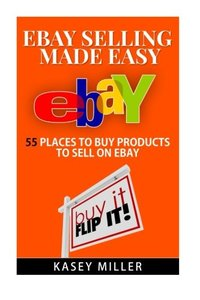 EBay Selling Made Easy: 55 Places To Buy Products to Sell on eBay (eBay Reselling, eBay business, Buy and Sell on eBay, Sourcing products)-cover