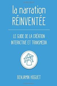 La narration réinventée: Le guide de la création interactive et transmedia (French Edition)-cover