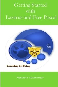 Getting Started with Lazarus and Free Pascal: A beginners and intermediate guide to Free Pascal using Lazarus IDE-cover