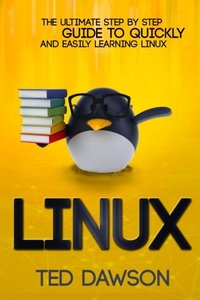 Linux: The Ultimate Step by Step Guide to Quickly and Easily Learning Linux-cover