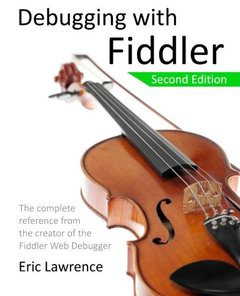 Debugging with Fiddler: The complete reference from the creator of the Fiddler Web Debugger-cover