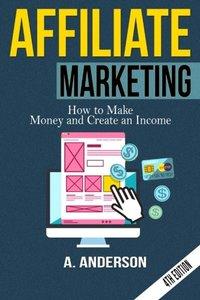 Affiliate Marketing: How to make money and create an income-cover