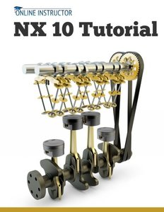 NX 10 Tutorial: Sketching, Feature Modeling, Assemblies, Drawings, Sheet Metal, and Simulation basics-cover