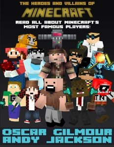 Minecraft: The Heroes and Villains: Read all about Minecraft's most famous players!-cover