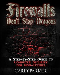 Firewalls Don't Stop Dragons: A Step-by-Step Guide  to Computer Security  for Non-Techies-cover