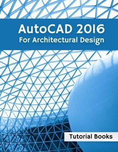 AutoCAD 2016 For Architectural Design: Floor Plans, Elevations, Printing, 3D Architectural Modeling, and Rendering-cover