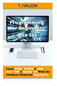 Programming For Beginner's Box Set: Learn HTML, HTML5 & CSS3, Java, PHP & MySQL, C# With the Ultimate Guides For Beginner's-cover