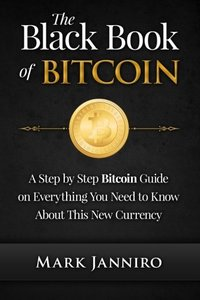 The Black Book of Bitcoin: A Step-by-Step Bitcoin Guide on Everything You Need to Know About this New Currency-cover