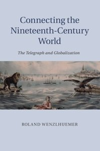 Connecting the Nineteenth-Century World: The Telegraph and Globalization-cover