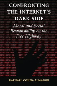 Confronting the Internet's Dark Side: Moral and Social Responsibility on the Free Highway-cover