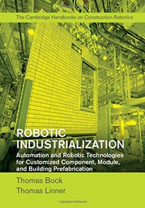 Robotic Industrialization: Automation and Robotic Technologies for Customized Component, Module, and Building Prefabrication-cover