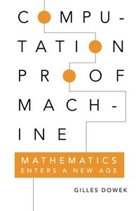 Computation, Proof, Machine: Mathematics Enters a New Age-cover