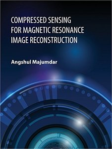 Compressed Sensing for Magnetic Resonance Image Reconstruction-cover