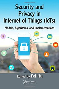 Security and Privacy in Internet of Things (IoTs): Models, Algorithms, and Implementations-cover