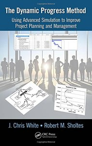 The Dynamic Progress Method: Using Advanced Simulation to Improve Project Planning and Management-cover