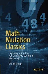 Math Mutation Classics: Exploring Interesting, Fun and Weird Corners of Mathematics-cover