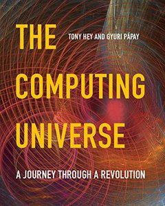 The Computing Universe: A Journey through a Revolution-cover