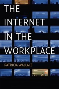 The Internet in the Workplace: How New Technology Is Transforming Work-cover