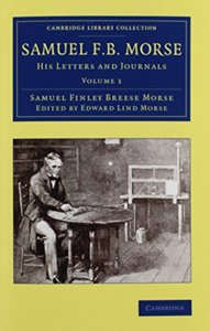 Samuel F. B. Morse 2 Volume Set: His Letters and Journals (Cambridge Library Collection: Technology)-cover