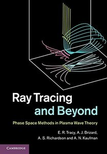 Ray Tracing and Beyond: Phase Space Methods in Plasma Wave Theory-cover