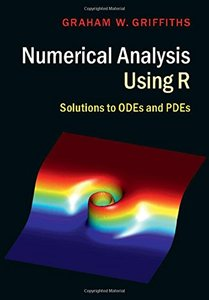 Numerical Analysis Using R: Solutions to ODEs and PDEs-cover
