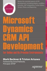 Microsoft Dynamics CRM API Development for Online and On-Premise Environments: Covering On-Premise and Online Solutions-cover