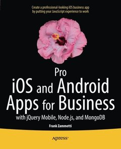 Pro iOS and Android Apps for Business: with jQuery Mobile, node.js, and MongoDB-cover