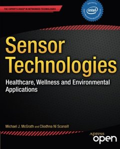 Sensor Technologies: Healthcare, Wellness and Environmental Applications (Expert's Voice in Networked Technologies)-cover