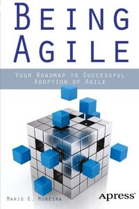 Being Agile: Your Roadmap to Successful Adoption of Agile-cover