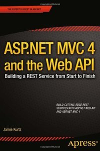 ASP.NET MVC 4 and the Web API: Building a REST Service from Start to Finish-cover